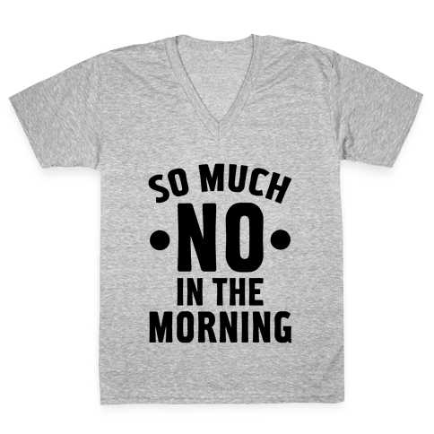 So Much No in the Morning V-Neck Tee Shirt