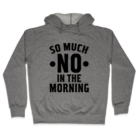 So Much No in the Morning Hooded Sweatshirt