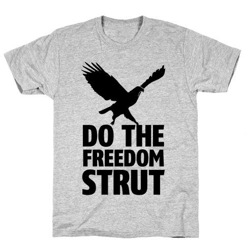 Freedom Strut Mens T-Shirt