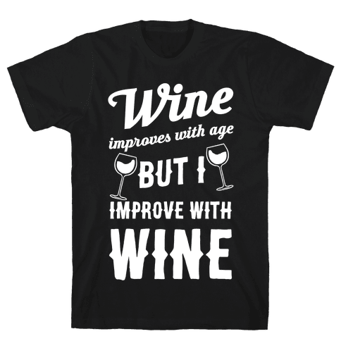 Wine Improves With Age But I Improve With Wine Mens T-Shirt