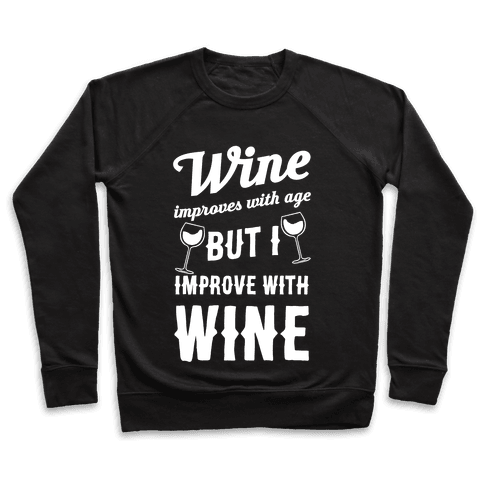 Wine Improves With Age But I Improve With Wine Pullover