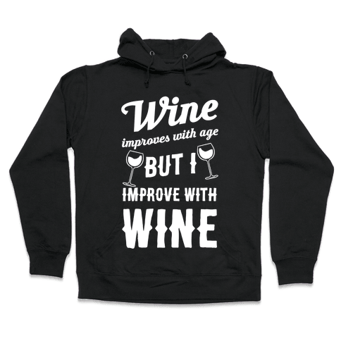 Wine Improves With Age But I Improve With Wine Hooded Sweatshirt