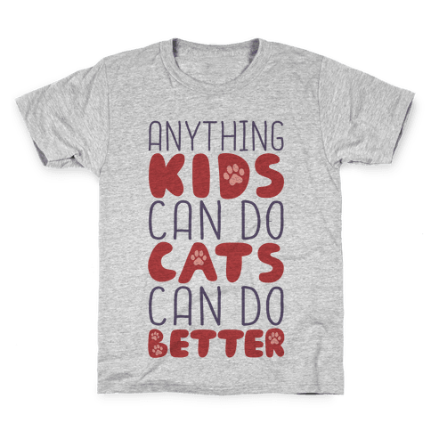 Anything Kids Can Do Cats Can Do Better Kids T-Shirt