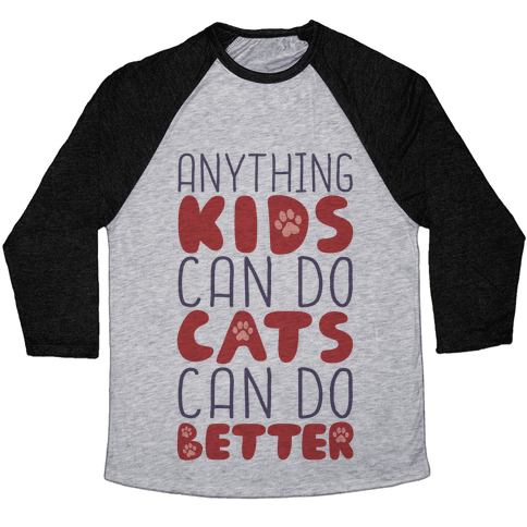 Anything Kids Can Do Cats Can Do Better Baseball Tee