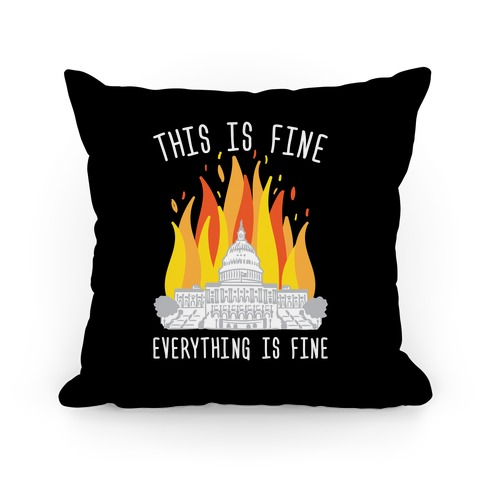 This Is Fine Everything Is Fine U.S. Capitol Pillow