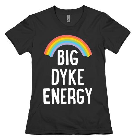 Big Dyke Energy Womens T-Shirt