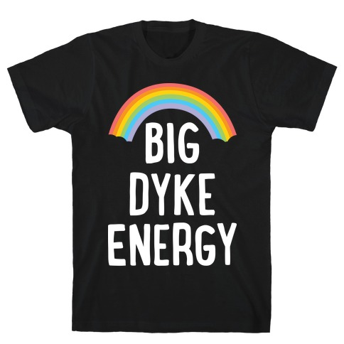 Big Dyke Energy T-Shirt