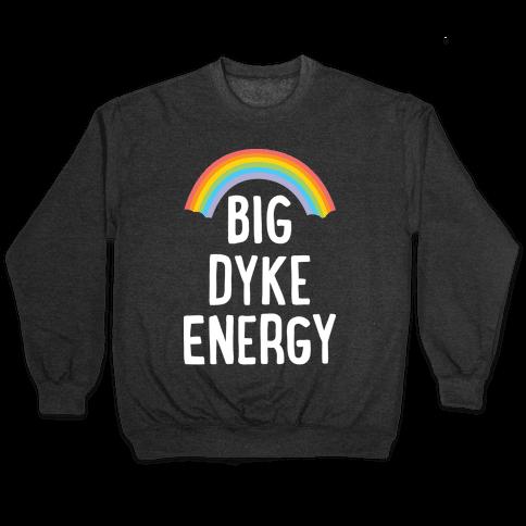 Big Dyke Energy Pullover