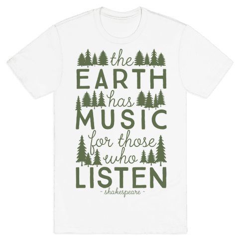 The Earth Has Music For Those Who Listen Mens T-Shirt
