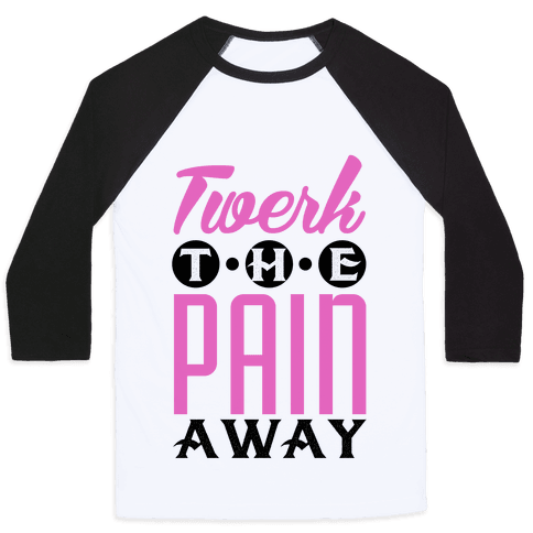 Twerk the Pain Away Baseball Tee