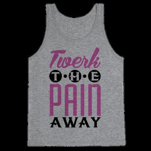 Twerk the Pain Away Tank Top