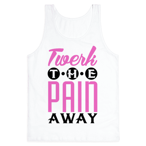 Twerk the Pain Away Tank Top