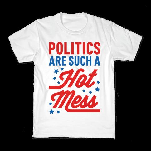 Politics Are Such a Hot Mess Kids T-Shirt