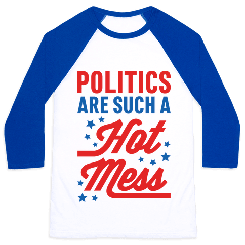 Politics Are Such a Hot Mess Baseball Tee