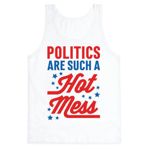 Politics Are Such a Hot Mess Tank Top