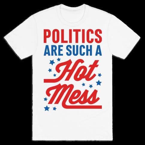 Politics Are Such a Hot Mess Mens T-Shirt
