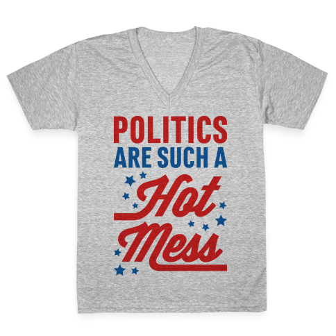 Politics Are Such a Hot Mess V-Neck Tee Shirt