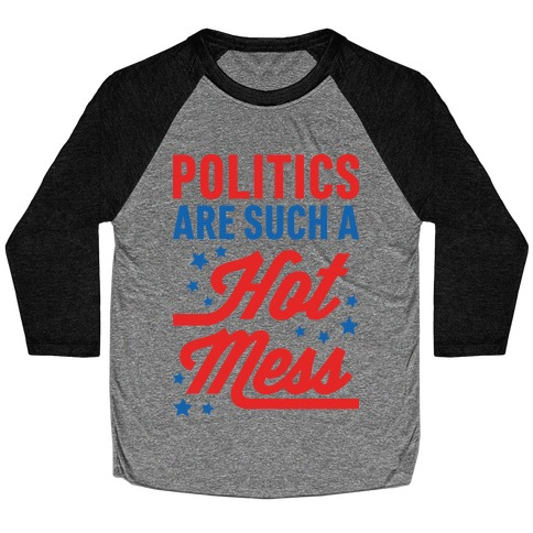 Politics Are Such a Hot Mess Baseball Tee