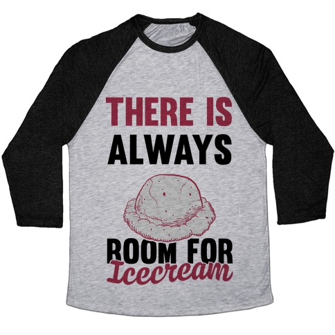 There Is Always Room For Ice Cream Baseball Tee