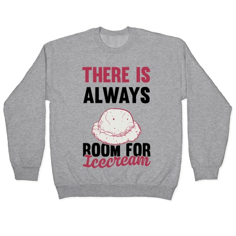 There Is Always Room For Ice Cream Pullover