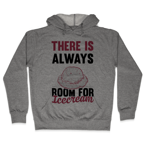 There Is Always Room For Ice Cream Hooded Sweatshirt