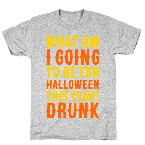 What Am I Going To Be For Halloween This Year? T-Shirt