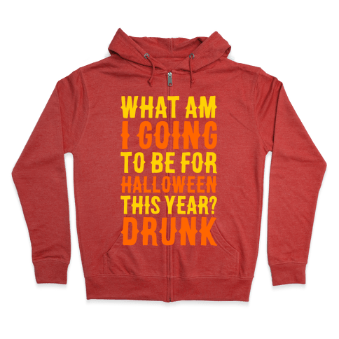 What Am I Going To Be For Halloween This Year? Zip Hoodie