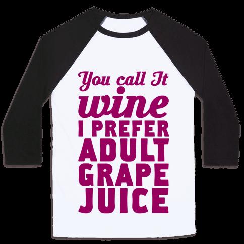 You Call It Wine I Prefer Adult Grape Juice Baseball Tee