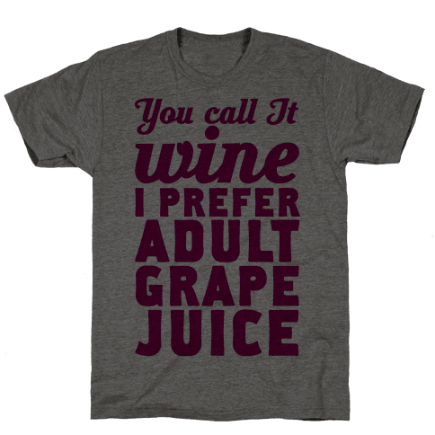 You Call It Wine I Prefer Adult Grape Juice Mens T-Shirt