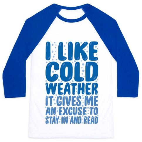 I Like Cold Weather Baseball Tee