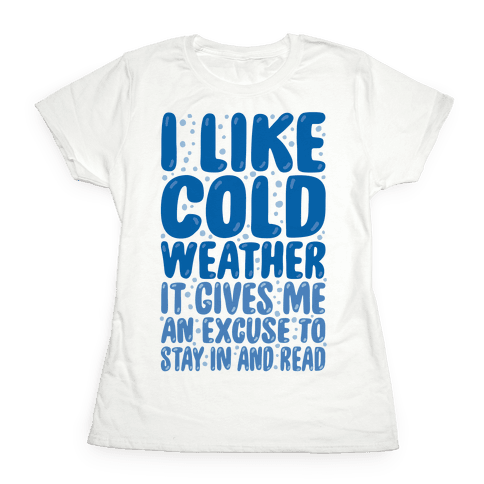 I Like Cold Weather Womens T-Shirt