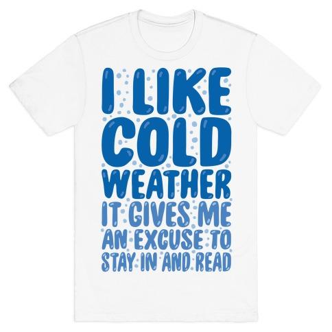 I Like Cold Weather T-Shirt