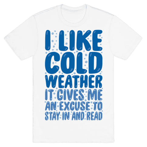 I Like Cold Weather Mens T-Shirt