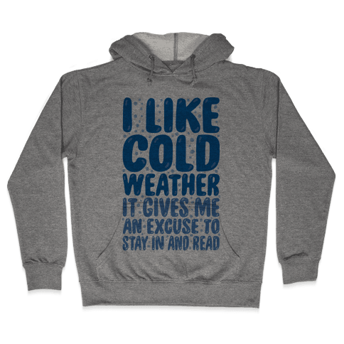 I Like Cold Weather Hooded Sweatshirt