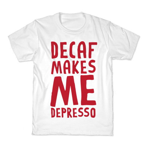 Decaf Makes Me Depresso Kids T-Shirt