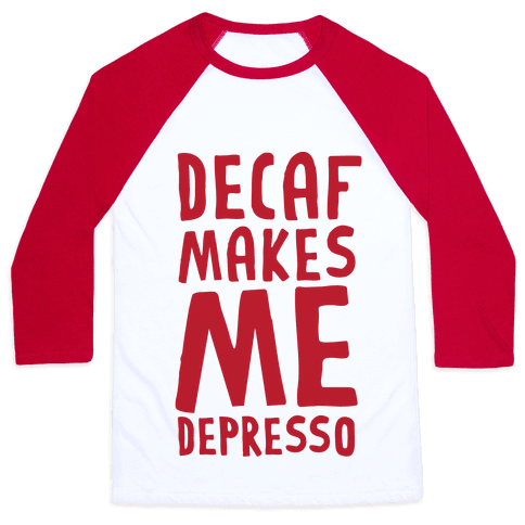 Decaf Makes Me Depresso Baseball Tee