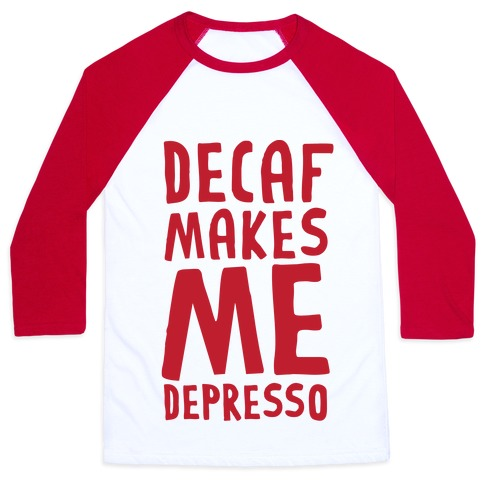 Decaf Makes Me Depresso Baseball Tee