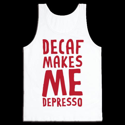 Decaf Makes Me Depresso Tank Top