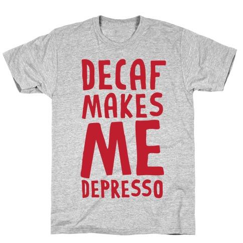 Decaf Makes Me Depresso T-Shirt