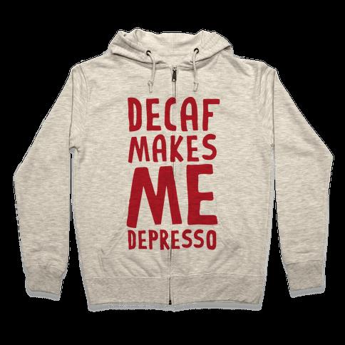 Decaf Makes Me Depresso Zip Hoodie