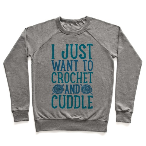 I Just Want To Crochet And Cuddle Pullover
