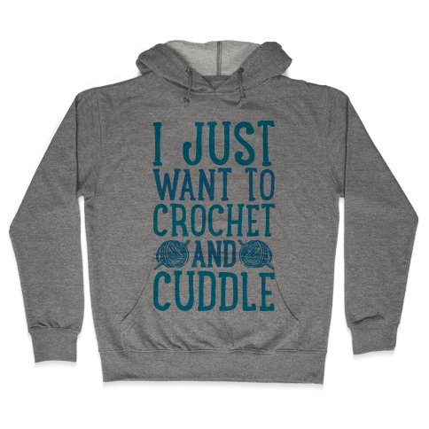 I Just Want To Crochet And Cuddle Hooded Sweatshirt