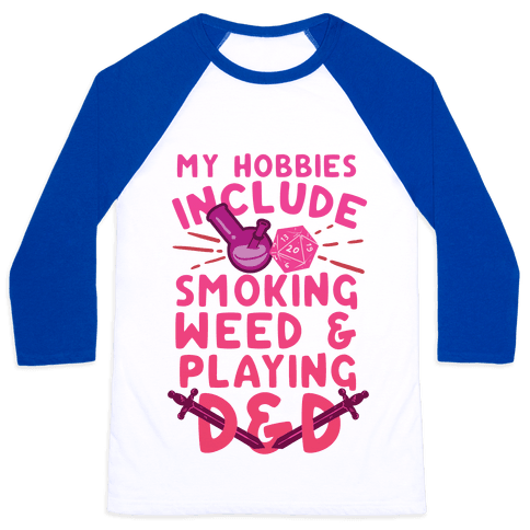 My Hobbies Include Smoking Weed And Playing D&D Baseball Tee