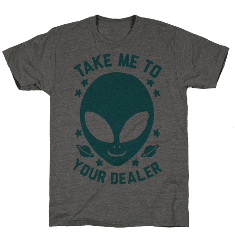 Take Me To Your Dealer Mens T-Shirt