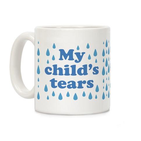 My Child's Tears Coffee Mug