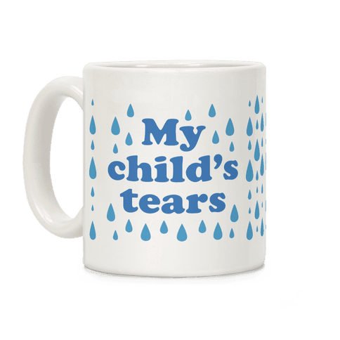 My Child's Tears Coffee Mug