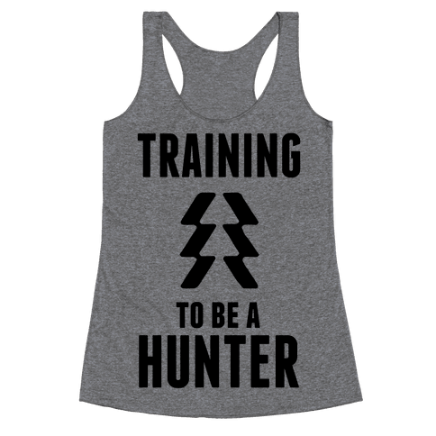 Training To Be A Hunter Racerback Tank Top