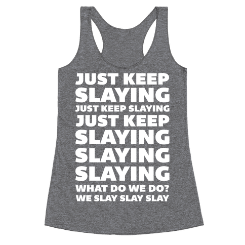 Just Keep Slaying Just Keep Slaying  Racerback Tank Top