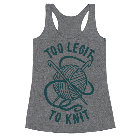 Too Legit To Knit Racerback Tank Top