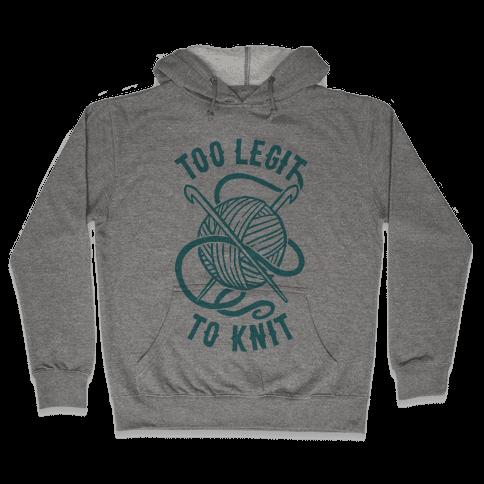 Too Legit To Knit Hooded Sweatshirt